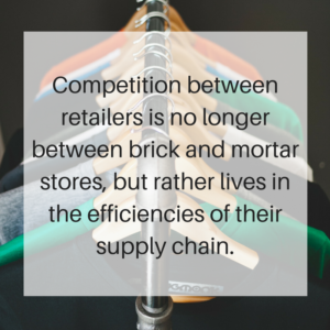 Competition between retailers is no longer between brick and mortar stores, rather lives in the efficiencies of their supply chains.